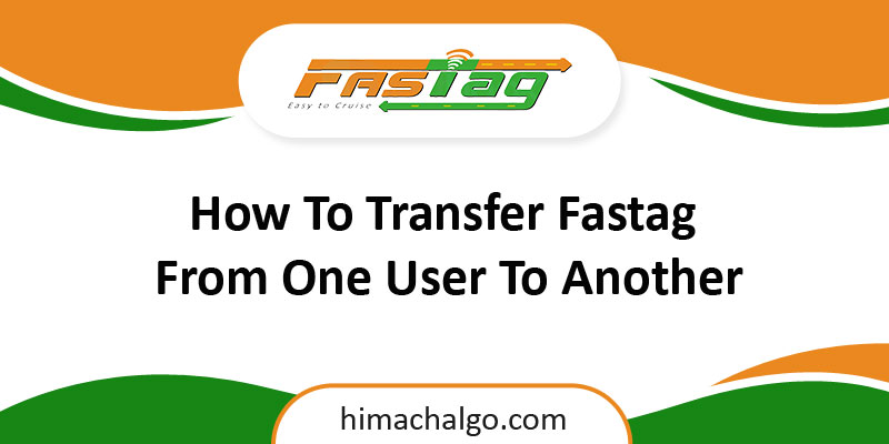 How To Transfer Fastag From One User To Another